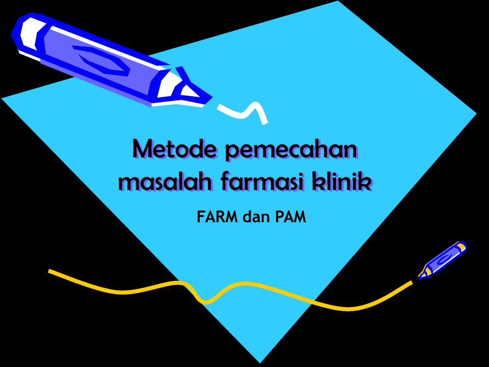 Metode pemecahan masalah farmasi klinik FARM dan PAM