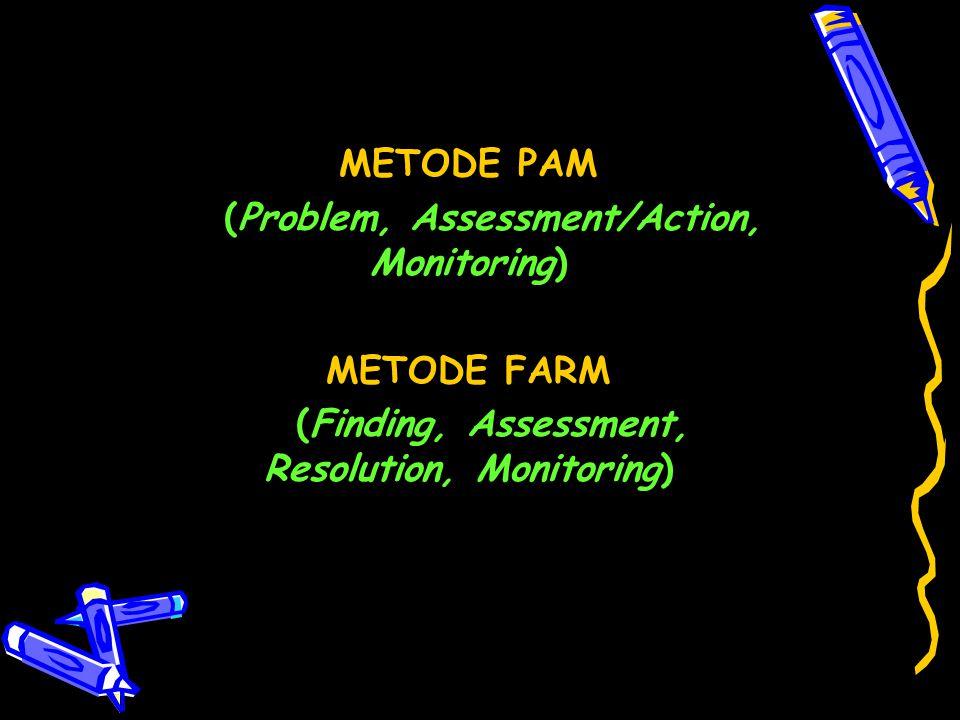 Metode PAM Problem Mengumpulkan dan menginterpretasikan semua informasi yang relevan utk mengidentifikasikan masalah yang aktual dan potensial Assessment/Action Mendaftar dan membuat prioritas semua masalah (aktual dan potensial) Berhubungan dg staf medis, perawat, pasien utk menetapkan hasil yang diharapkan Menetapkan dan melaksanakan semua tindakan yang perlu dilakukan Monitoring Menilai hasil yang diperoleh dari intervensi yang telah dilakukan (jika perlu, ulangi proses PAM)