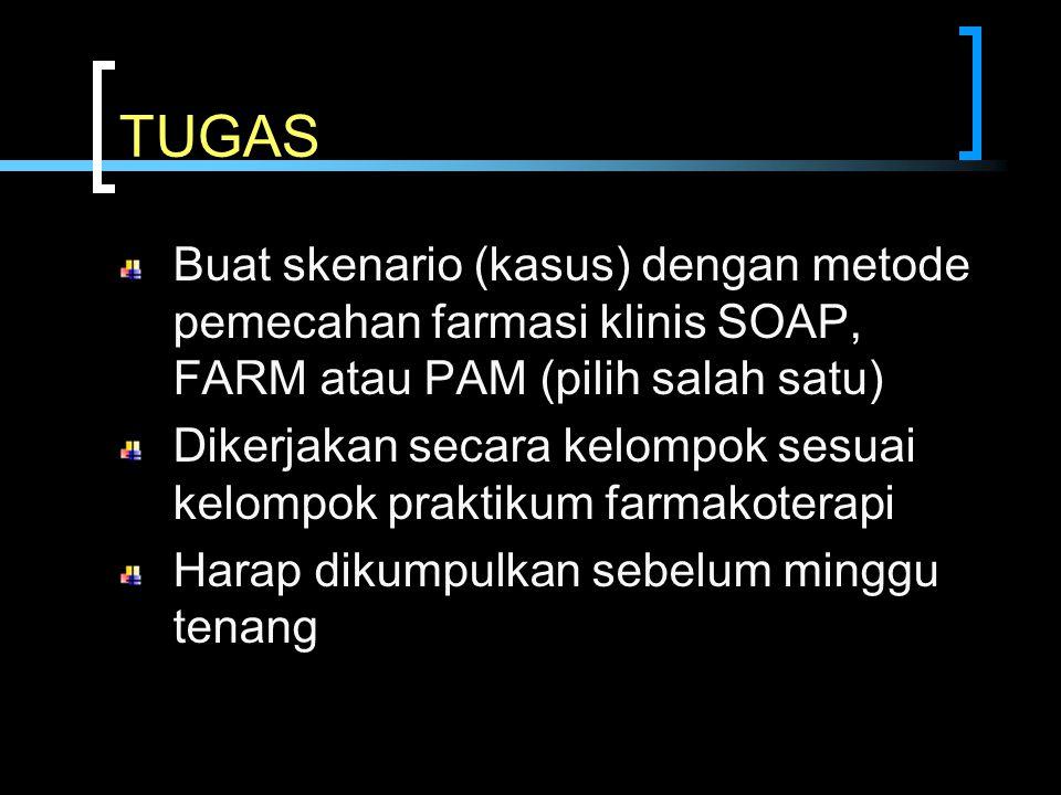 TUGAS Buat skenario (kasus) dengan metode pemecahan farmasi klinis SOAP, FARM atau PAM (pilih salah satu) Dikerjakan secara kelompok sesuai kelompok p