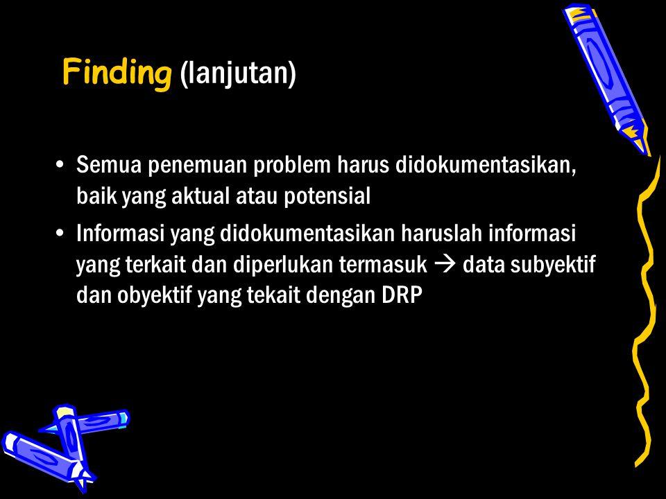 Finding (lanjutan) Semua penemuan problem harus didokumentasikan, baik yang aktual atau potensial Informasi yang didokumentasikan haruslah informasi y
