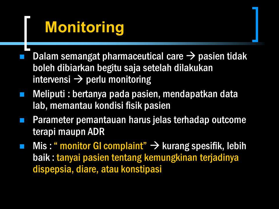 Monitoring Dalam semangat pharmaceutical care  pasien tidak boleh dibiarkan begitu saja setelah dilakukan intervensi  perlu monitoring Meliputi : be