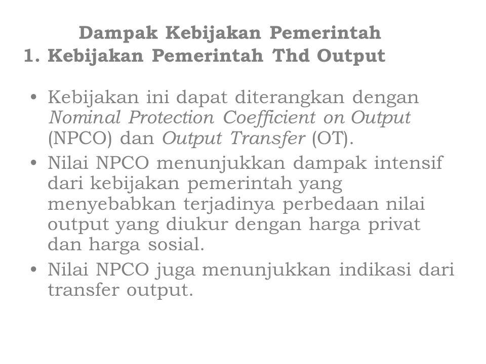 Kebijakan ini dapat diterangkan dengan Nominal Protection Coefficient on Output (NPCO) dan Output Transfer (OT). Nilai NPCO menunjukkan dampak intensi