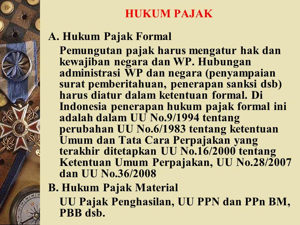 HUKUM PAJAK A. Hukum Pajak Formal Pemungutan pajak harus mengatur hak dan kewajiban negara dan WP. Hubungan administrasi WP dan negara (penyampaian su