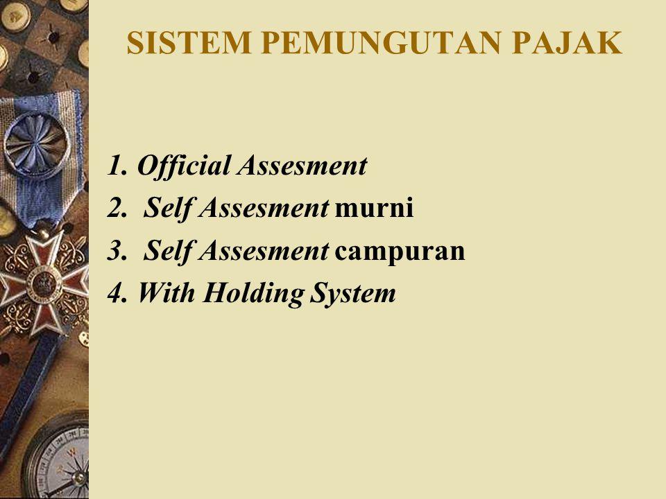 SISTEM PEMUNGUTAN PAJAK 1. Official Assesment 2. Self Assesment murni 3. Self Assesment campuran 4. With Holding System