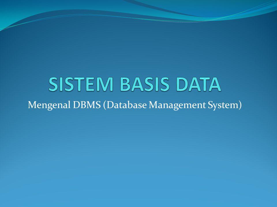 Pengertian DBMS DBMS = 1.