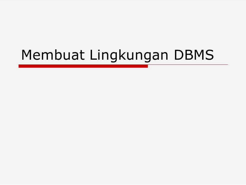 Pendahuluan  Salah satu tugas yang selalu terkait dengan DBA adalah memilih dan menginstal DBMS