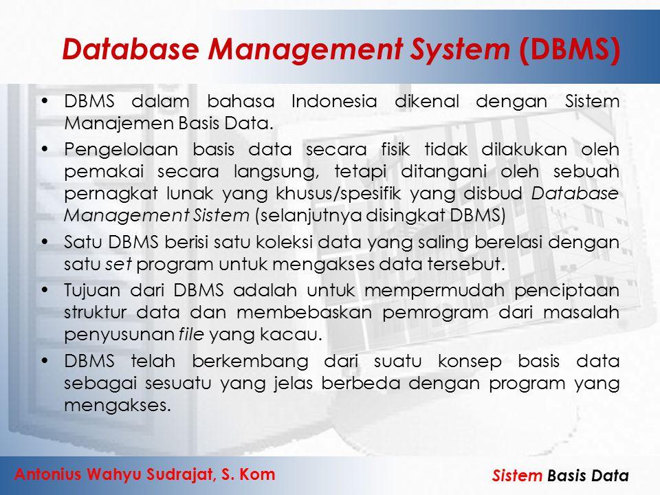 Antonius Wahyu Sudrajat, S. Kom Sistem Basis Data Database Management System (DBMS) DBMS dalam bahasa Indonesia dikenal dengan Sistem Manajemen Basis