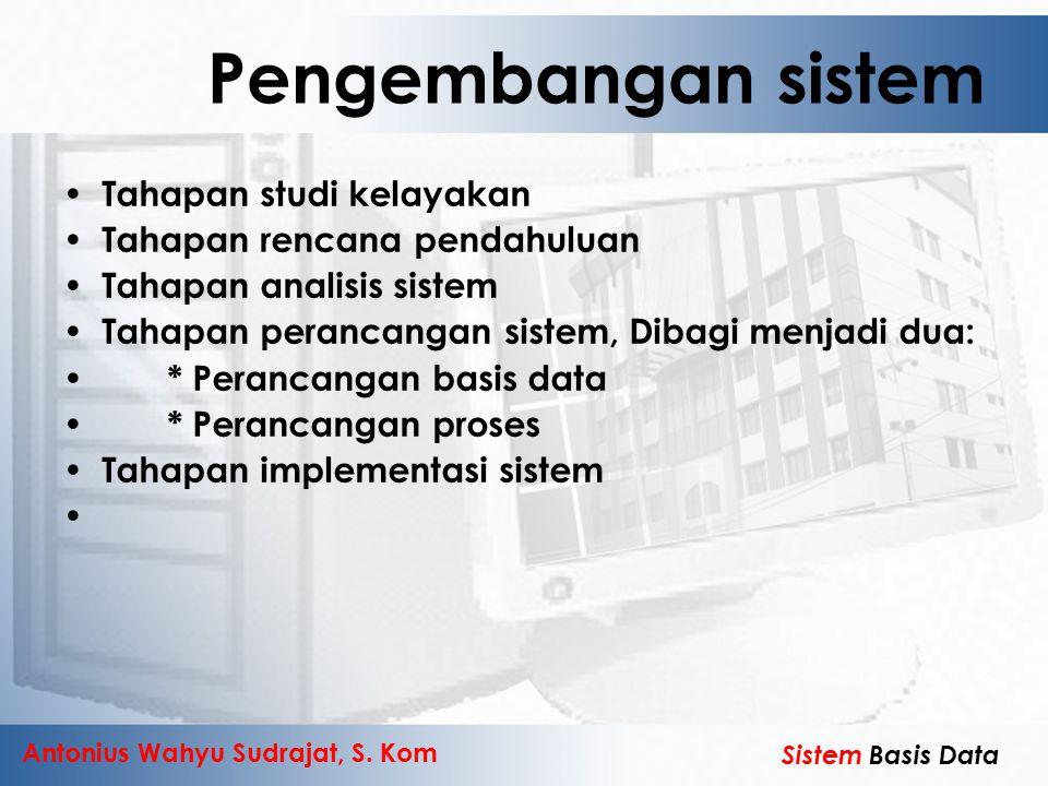 Antonius Wahyu Sudrajat, S. Kom Sistem Basis Data Tahapan studi kelayakan Tahapan rencana pendahuluan Tahapan analisis sistem Tahapan perancangan sist
