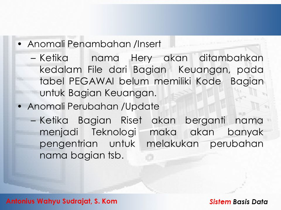 Antonius Wahyu Sudrajat, S. Kom Sistem Basis Data Anomali Penambahan /Insert –Ketika nama Hery akan ditambahkan kedalam File dari Bagian Keuangan, pad