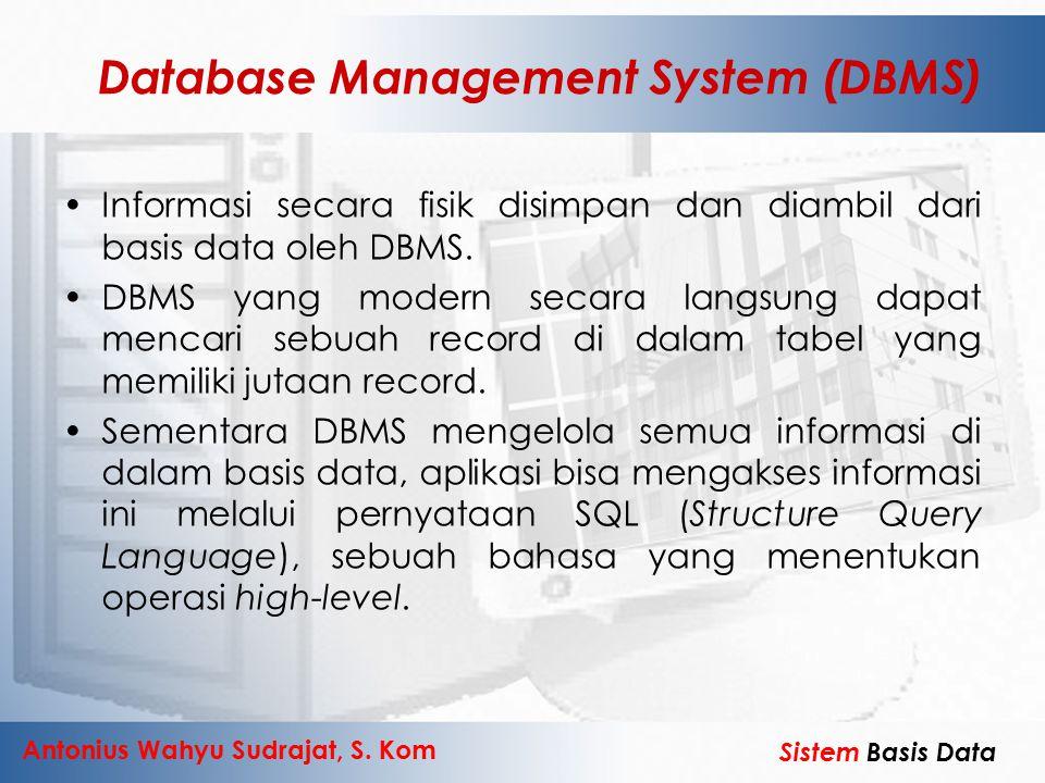 Antonius Wahyu Sudrajat, S. Kom Sistem Basis Data Database Management System (DBMS) Informasi secara fisik disimpan dan diambil dari basis data oleh D