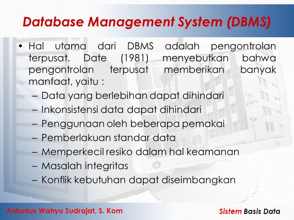 Antonius Wahyu Sudrajat, S. Kom Sistem Basis Data Database Management System (DBMS) Hal utama dari DBMS adalah pengontrolan terpusat. Date (1981) meny