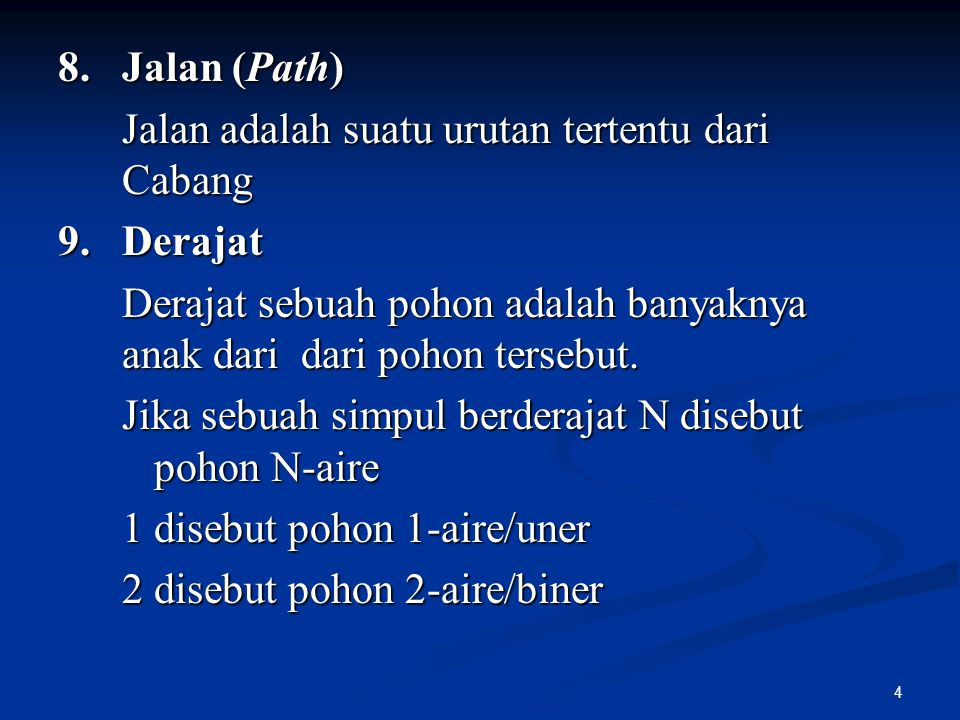 4 8.Jalan (Path) Jalan adalah suatu urutan tertentu dari Cabang 9.Derajat Derajat sebuah pohon adalah banyaknya anak dari dari pohon tersebut. Jika se