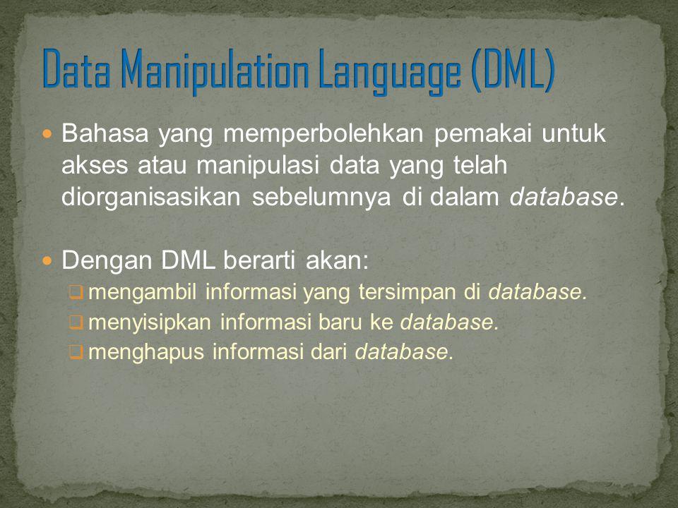 Bahasa yang memperbolehkan pemakai untuk akses atau manipulasi data yang telah diorganisasikan sebelumnya di dalam database. Dengan DML berarti akan: