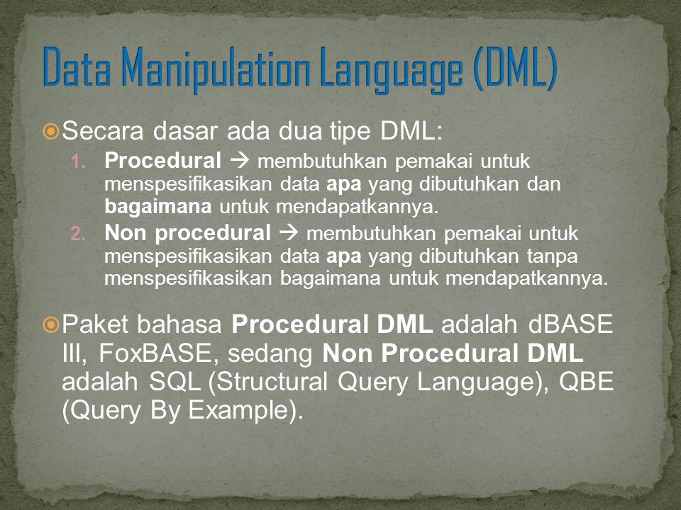  Secara dasar ada dua tipe DML: 1. Procedural  membutuhkan pemakai untuk menspesifikasikan data apa yang dibutuhkan dan bagaimana untuk mendapatkann