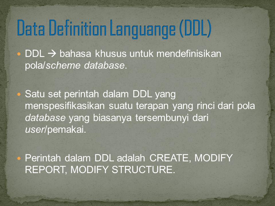 DDL  bahasa khusus untuk mendefinisikan pola/scheme database. Satu set perintah dalam DDL yang menspesifikasikan suatu terapan yang rinci dari pola d