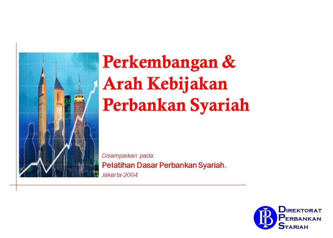 Perkembangan & Arah Kebijakan Perbankan Syariah Perbankan Syariah D irektorat P erbankan S yariah Disampaikan pada: Pelatihan Dasar Perbankan Syariah.