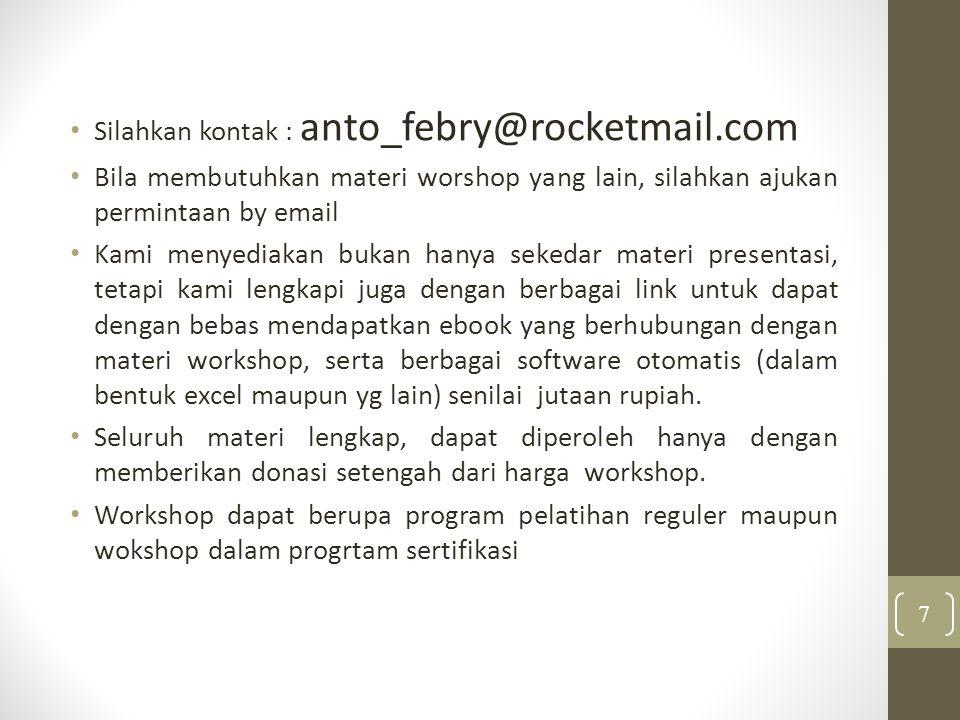 Silahkan kontak : anto_febry@rocketmail.com Bila membutuhkan materi worshop yang lain, silahkan ajukan permintaan by email Kami menyediakan bukan hany