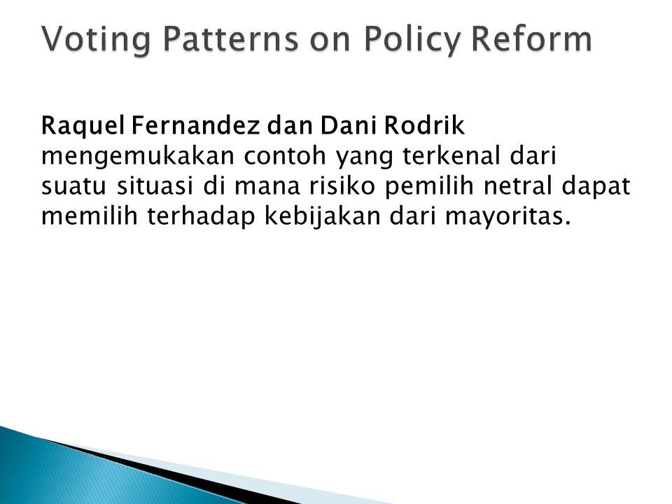 Raquel Fernandez dan Dani Rodrik mengemukakan contoh yang terkenal dari suatu situasi di mana risiko pemilih netral dapat memilih terhadap kebijakan dari mayoritas.