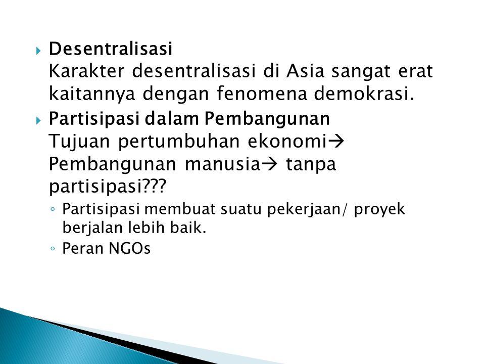  Desentralisasi Karakter desentralisasi di Asia sangat erat kaitannya dengan fenomena demokrasi.