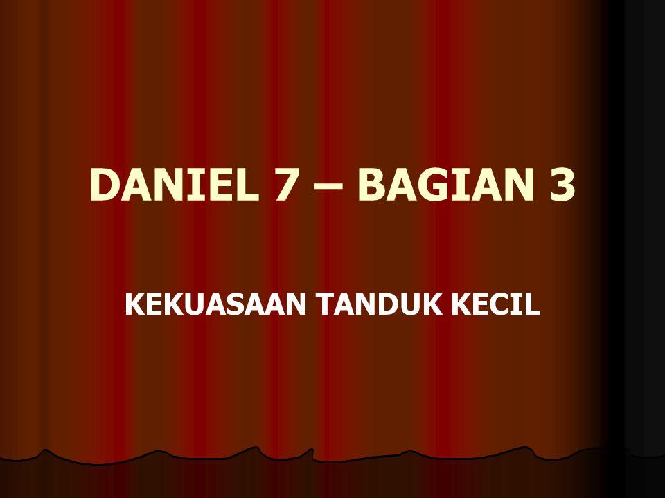DANIEL 7 – BAGIAN 3 KEKUASAAN TANDUK KECIL