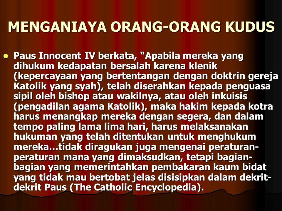 """MENGANIAYA ORANG-ORANG KUDUS Paus Innocent IV berkata, """"Apabila mereka yang dihukum kedapatan bersalah karena klenik (kepercayaan yang bertentangan de"""
