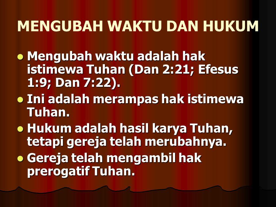 MENGUBAH WAKTU DAN HUKUM Mengubah waktu adalah hak istimewa Tuhan (Dan 2:21; Efesus 1:9; Dan 7:22). Mengubah waktu adalah hak istimewa Tuhan (Dan 2:21