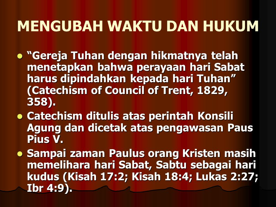 """MENGUBAH WAKTU DAN HUKUM """"Gereja Tuhan dengan hikmatnya telah menetapkan bahwa perayaan hari Sabat harus dipindahkan kepada hari Tuhan"""" (Catechism of"""