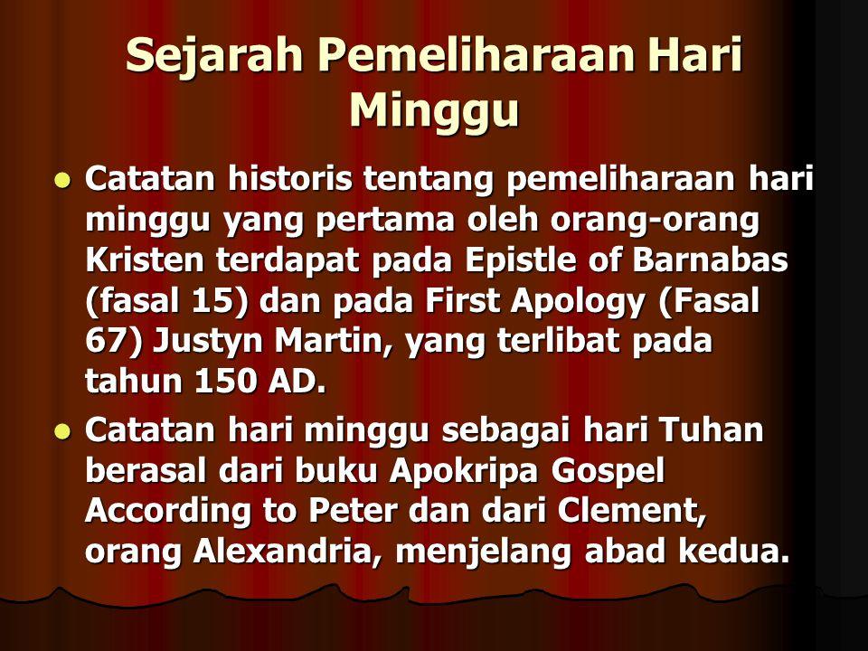 Sejarah Pemeliharaan Hari Minggu Catatan historis tentang pemeliharaan hari minggu yang pertama oleh orang-orang Kristen terdapat pada Epistle of Barn