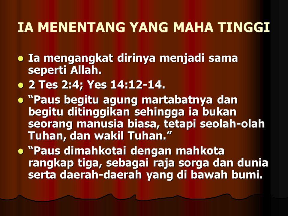 IA MENENTANG YANG MAHA TINGGI Ia mengangkat dirinya menjadi sama seperti Allah. Ia mengangkat dirinya menjadi sama seperti Allah. 2 Tes 2:4; Yes 14:12