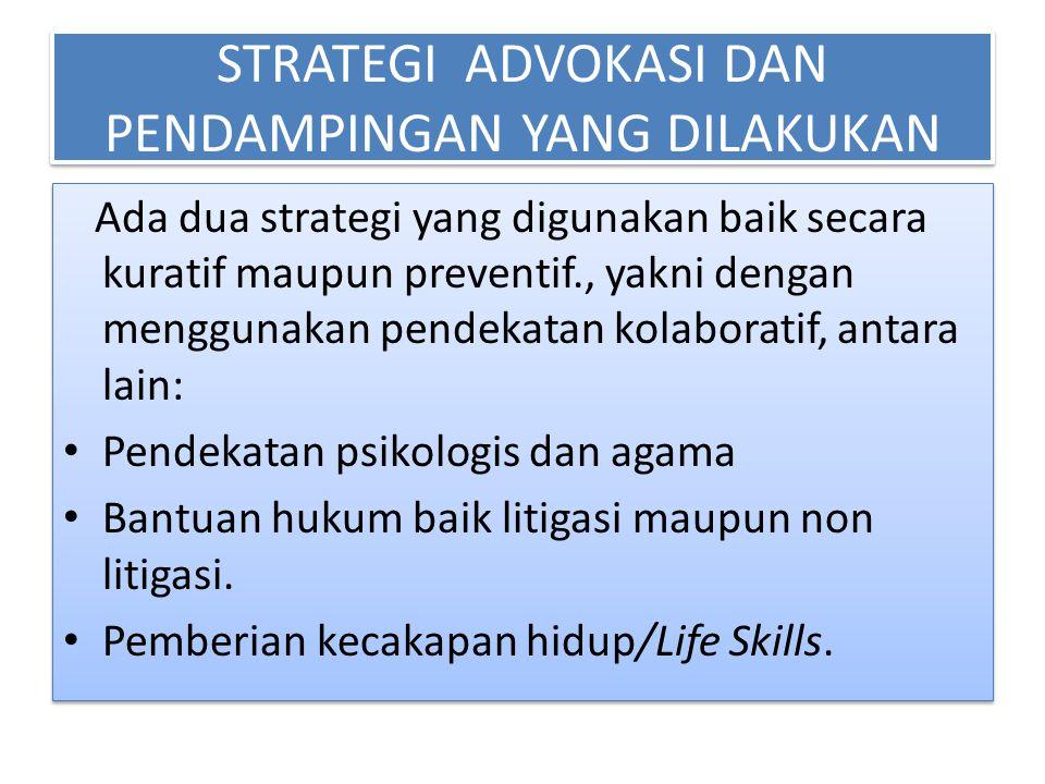 STRATEGI ADVOKASI DAN PENDAMPINGAN YANG DILAKUKAN Ada dua strategi yang digunakan baik secara kuratif maupun preventif., yakni dengan menggunakan pend