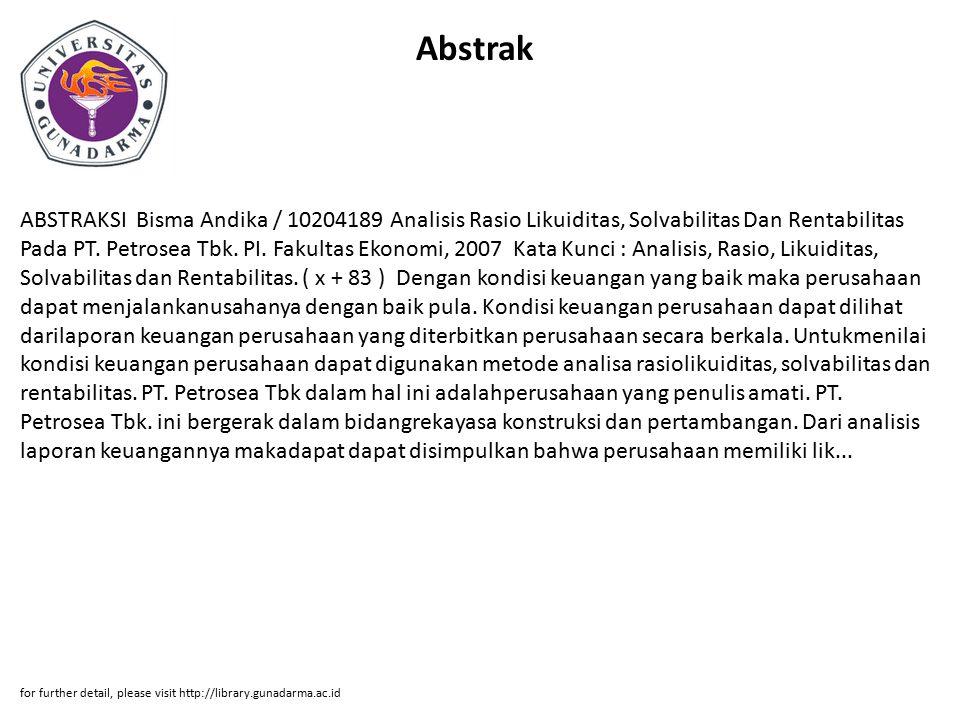 Abstrak ABSTRAKSI Bisma Andika / 10204189 Analisis Rasio Likuiditas, Solvabilitas Dan Rentabilitas Pada PT. Petrosea Tbk. PI. Fakultas Ekonomi, 2007 K