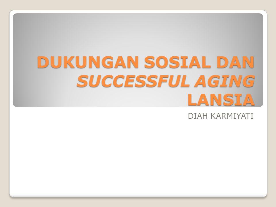 DUKUNGAN SOSIAL DAN SUCCESSFUL AGING LANSIA DIAH KARMIYATI