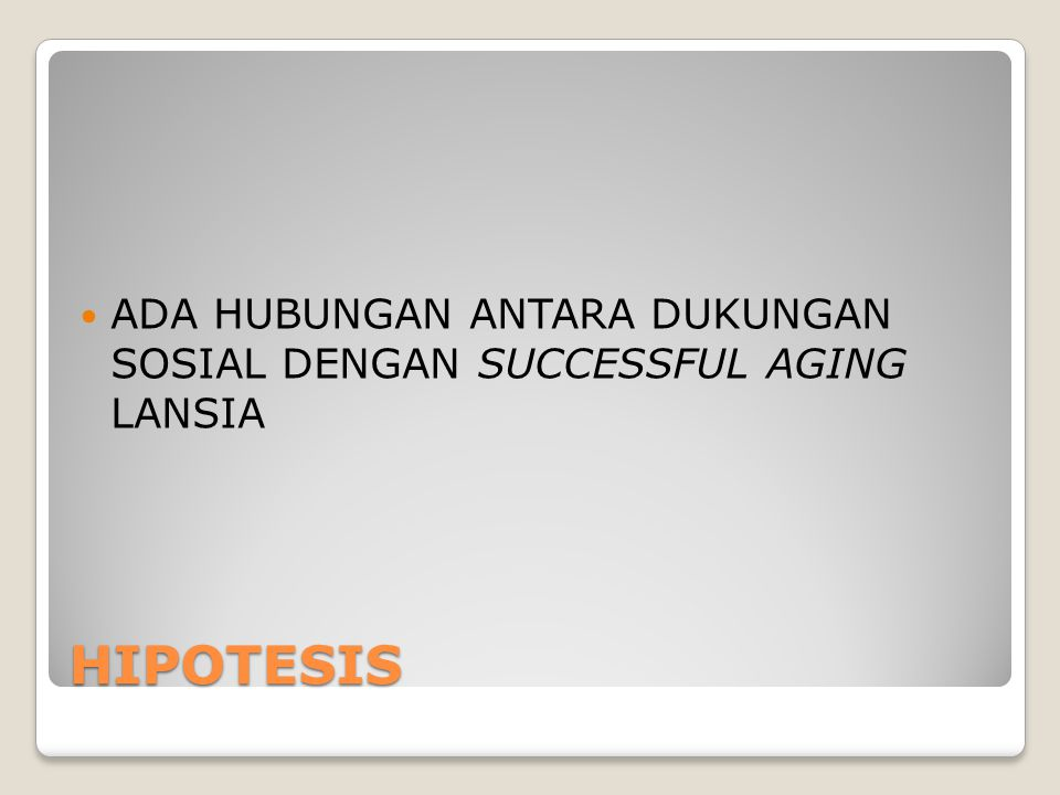 HIPOTESIS ADA HUBUNGAN ANTARA DUKUNGAN SOSIAL DENGAN SUCCESSFUL AGING LANSIA