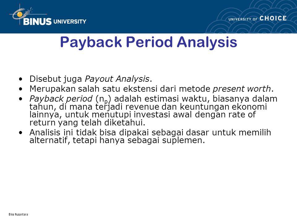 Bina Nusantara Payback Period Analysis Disebut juga Payout Analysis. Merupakan salah satu ekstensi dari metode present worth. Payback period (n p ) ad