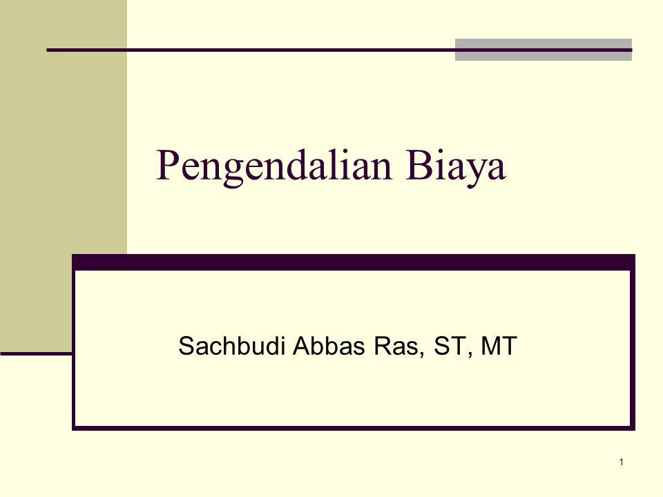 1 Pengendalian Biaya Sachbudi Abbas Ras, ST, MT