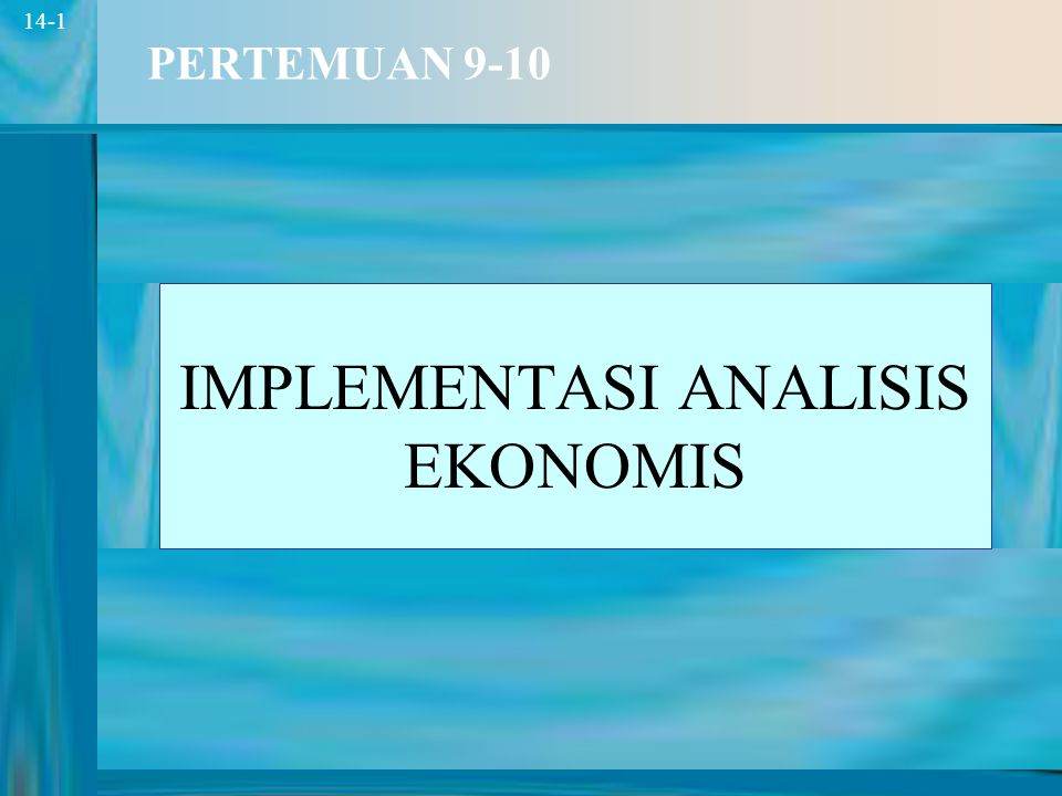 1 14-1 PERTEMUAN 9-10 IMPLEMENTASI ANALISIS EKONOMIS