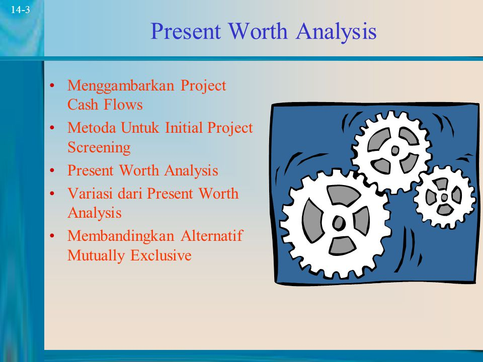 3 14-3 Present Worth Analysis Menggambarkan Project Cash Flows Metoda Untuk Initial Project Screening Present Worth Analysis Variasi dari Present Worth Analysis Membandingkan Alternatif Mutually Exclusive