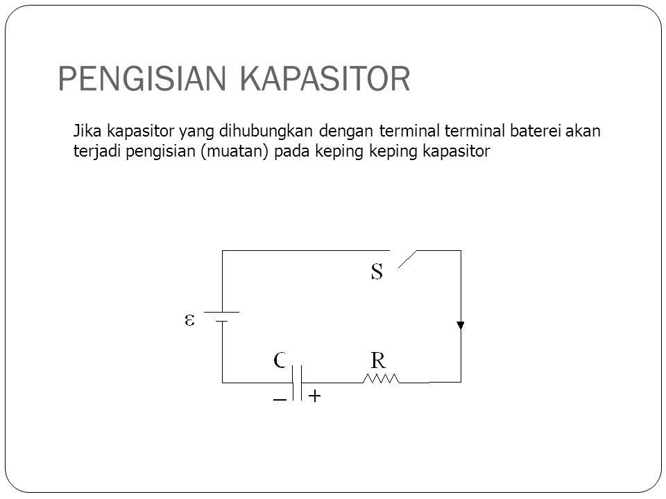 PENGISIAN KAPASITOR Jika kapasitor yang dihubungkan dengan terminal terminal baterei akan terjadi pengisian (muatan) pada keping keping kapasitor