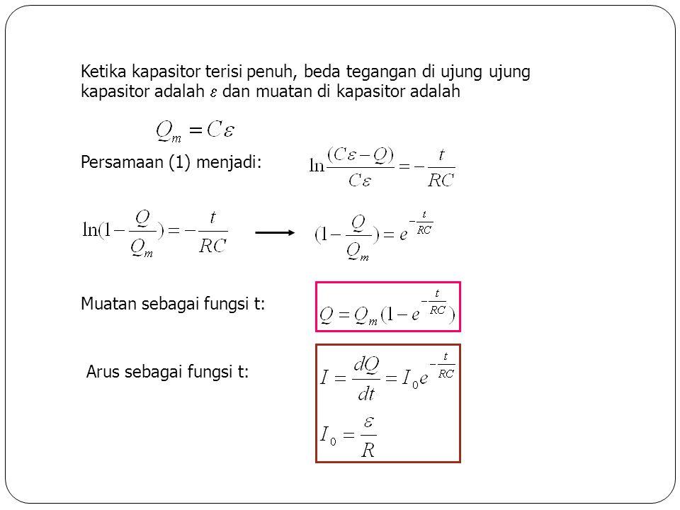 Ketika kapasitor terisi penuh, beda tegangan di ujung ujung kapasitor adalah  dan muatan di kapasitor adalah Persamaan (1) menjadi: Muatan sebagai fu