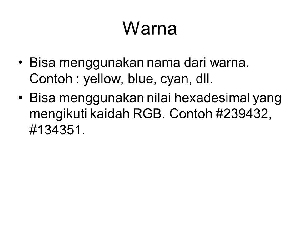 Warna Bisa menggunakan nama dari warna. Contoh : yellow, blue, cyan, dll. Bisa menggunakan nilai hexadesimal yang mengikuti kaidah RGB. Contoh #239432