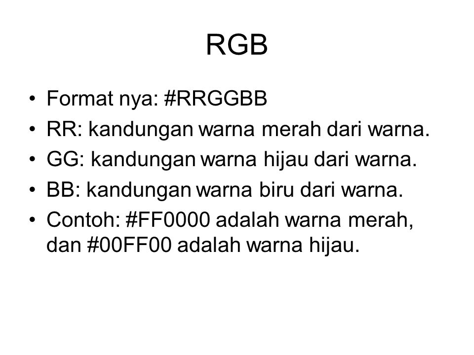 RGB Format nya: #RRGGBB RR: kandungan warna merah dari warna. GG: kandungan warna hijau dari warna. BB: kandungan warna biru dari warna. Contoh: #FF00