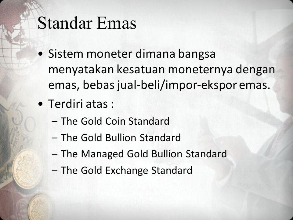 Standar Emas Sistem moneter dimana bangsa menyatakan kesatuan moneternya dengan emas, bebas jual-beli/impor-ekspor emas.