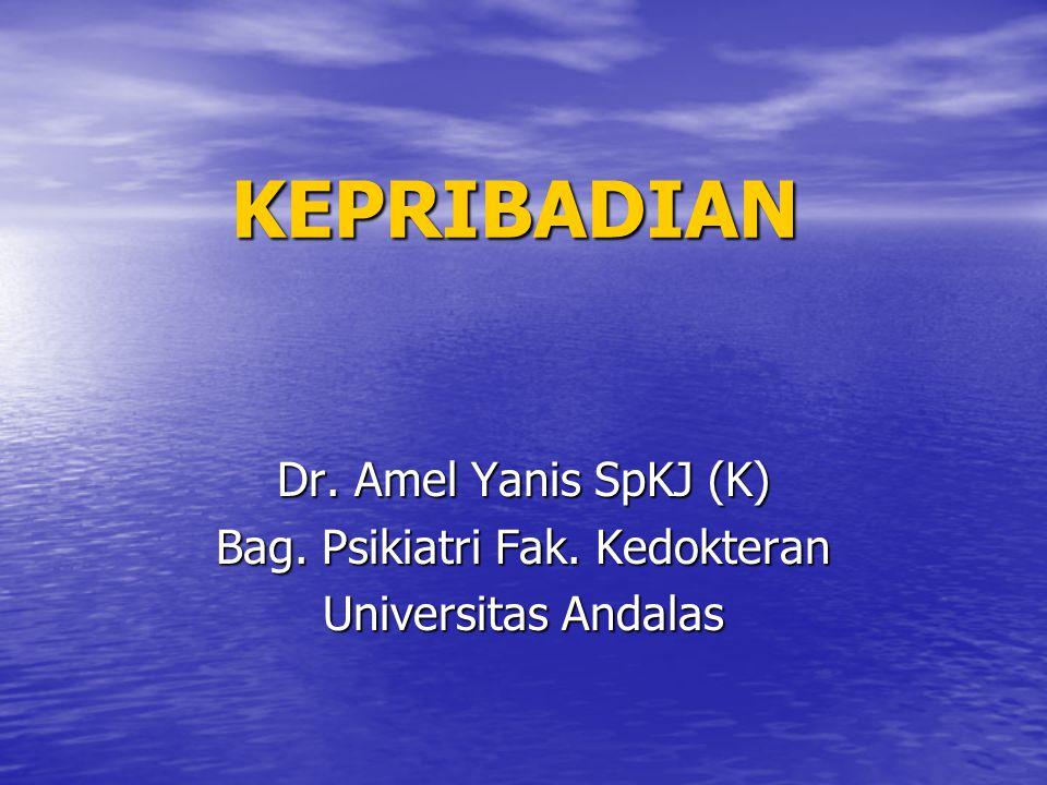 KEPRIBADIAN Dr. Amel Yanis SpKJ (K) Bag. Psikiatri Fak. Kedokteran Universitas Andalas