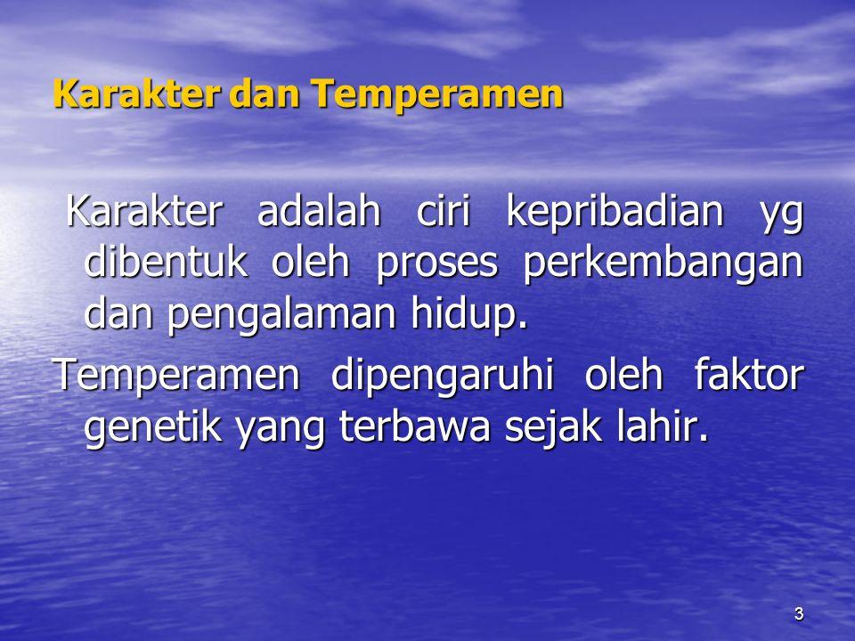 3 Karakter dan Temperamen Karakter adalah ciri kepribadian yg dibentuk oleh proses perkembangan dan pengalaman hidup. Karakter adalah ciri kepribadian
