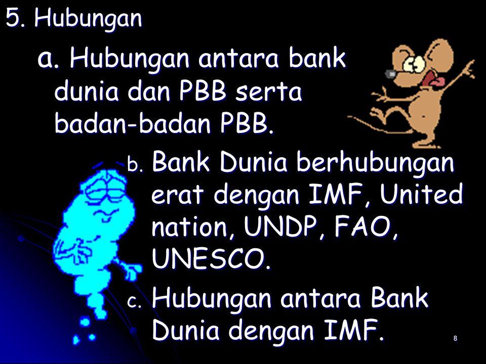 8 5. Hubungan a. Hubungan antara bank dunia dan PBB serta badan-badan PBB.
