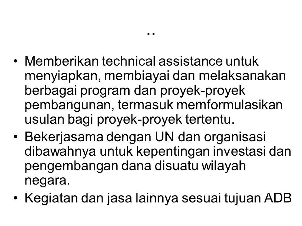 .. Memberikan technical assistance untuk menyiapkan, membiayai dan melaksanakan berbagai program dan proyek-proyek pembangunan, termasuk memformulasik