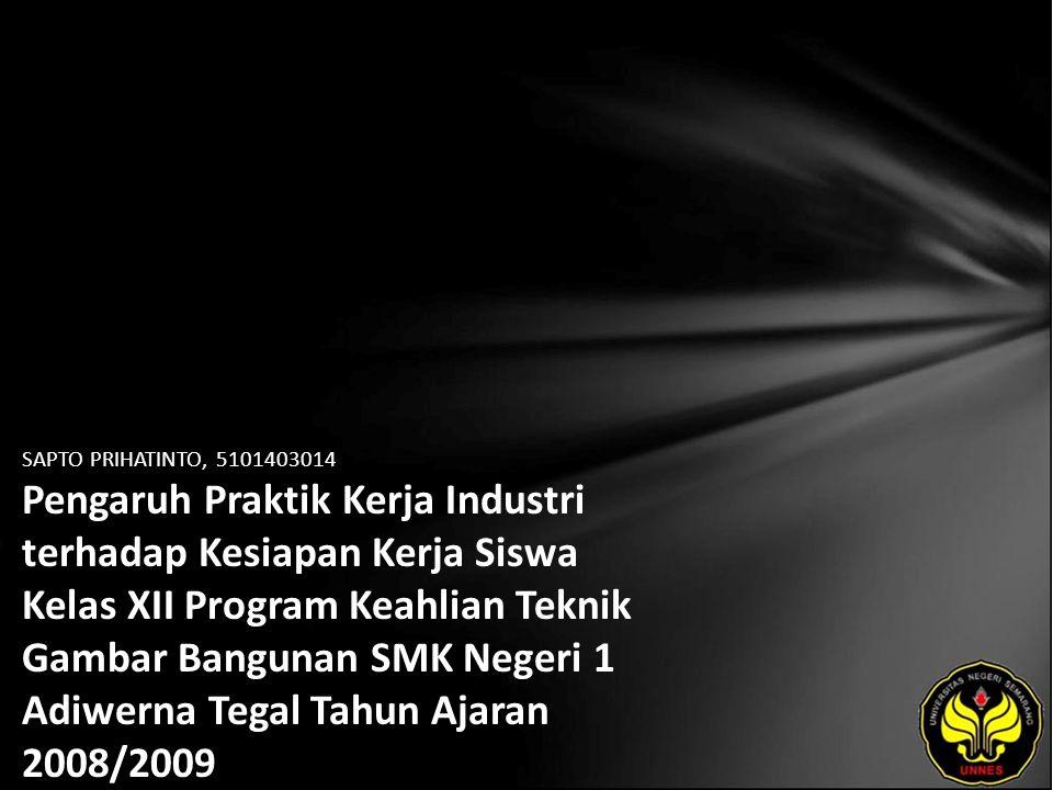 SAPTO PRIHATINTO, 5101403014 Pengaruh Praktik Kerja Industri terhadap Kesiapan Kerja Siswa Kelas XII Program Keahlian Teknik Gambar Bangunan SMK Neger
