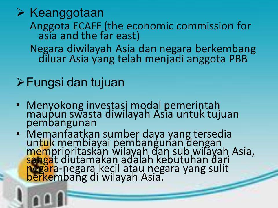  Keanggotaan Anggota ECAFE (the economic commission for asia and the far east) Negara diwilayah Asia dan negara berkembang diluar Asia yang telah men