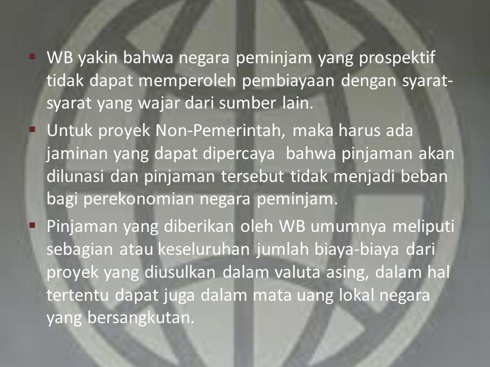  WB yakin bahwa negara peminjam yang prospektif tidak dapat memperoleh pembiayaan dengan syarat- syarat yang wajar dari sumber lain.  Untuk proyek N