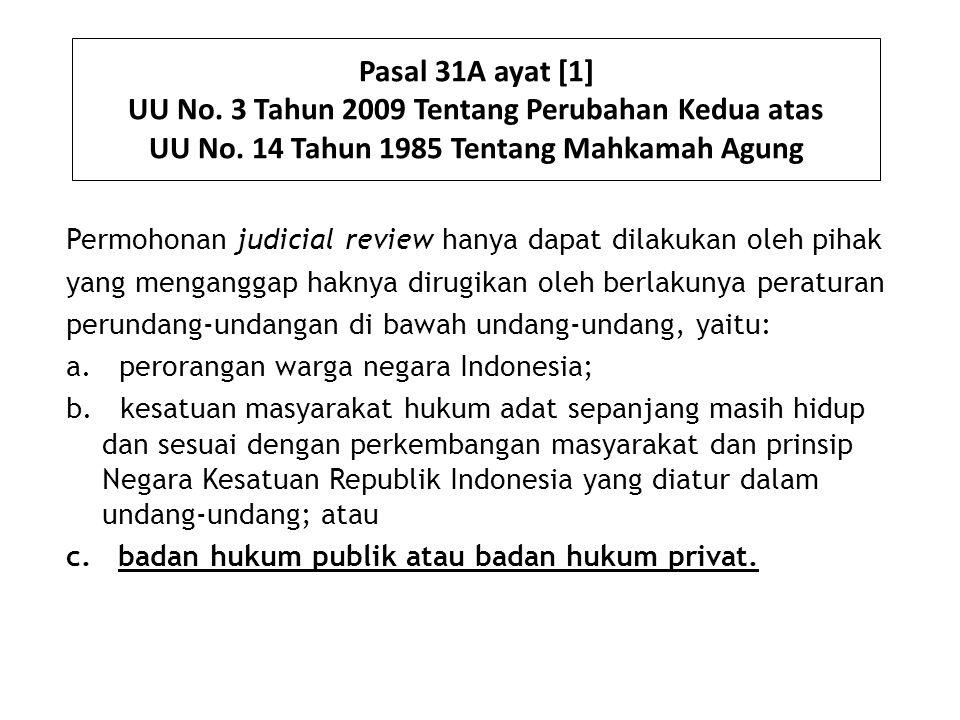 Pasal 31A ayat [1] UU No. 3 Tahun 2009 Tentang Perubahan Kedua atas UU No. 14 Tahun 1985 Tentang Mahkamah Agung Permohonan judicial review hanya dapat
